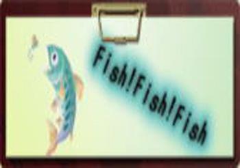 fish!fish!fish!